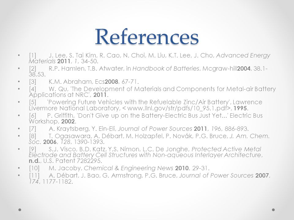 References [1] J. Lee, S. Tai Kim, R. Cao, N. Choi, M. Liu, K.T. Lee, J. Cho, Advanced Energy Materials 2011, 1, 34-50.